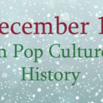 December 17 in Pop Culture History