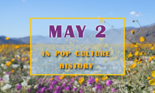 May 2 in Pop Culture History
