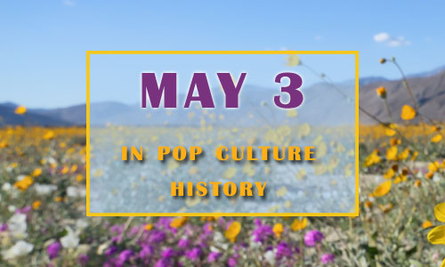 May 3 in Pop Culture History