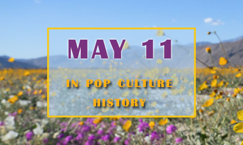 May 11 in Pop Culture History