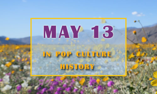 May 13 in Pop Culture History