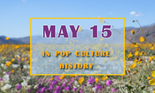 May 15 in Pop Culture History