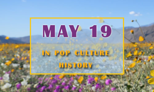 May 19 in Pop Culture History