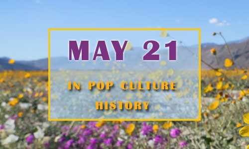 May 21 in Pop Culture History