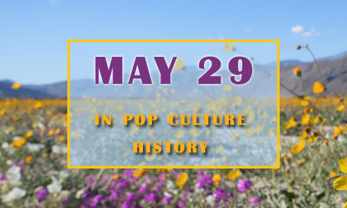 May 29 in Pop Culture History