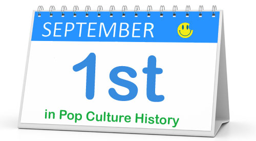 September 1 in Pop Culture History