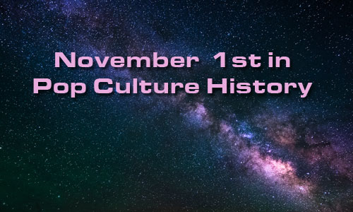 November 1 in Pop Culture History