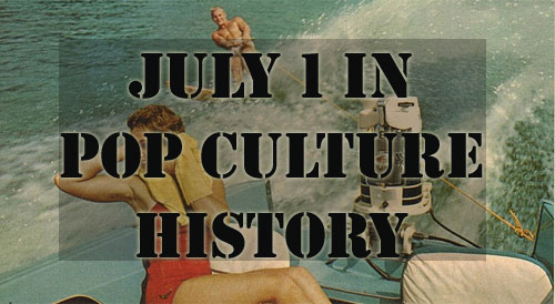 July 1 in Pop Culture History
