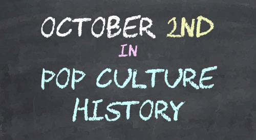 October 2 in Pop Culture History