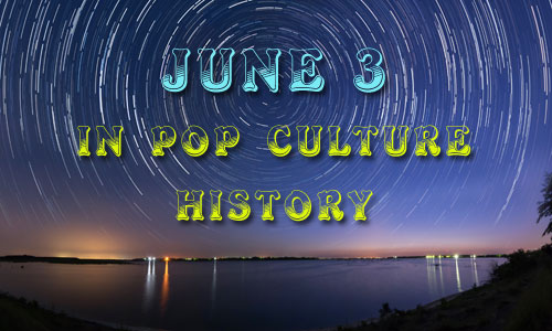June 3 in Pop Culture History
