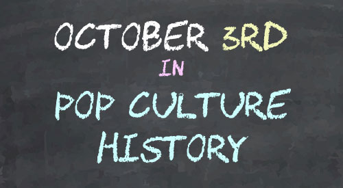 October 3 in Pop Culture History