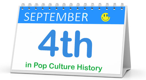 September 4 in Pop Culture History