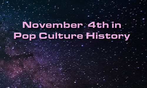 November 4 in Pop Culture History