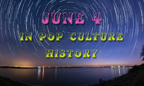 June 4 in Pop Culture History