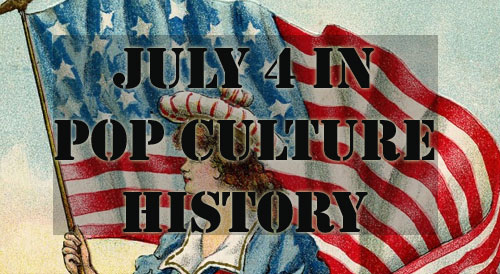 July 4 in Pop Culture History