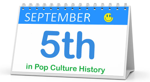 September 5 in Pop Culture History