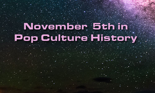 November 5 in Pop Culture History