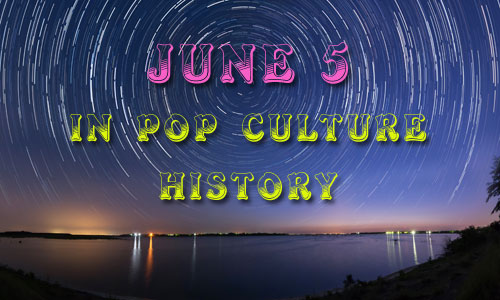 June 5 in Pop Culture History