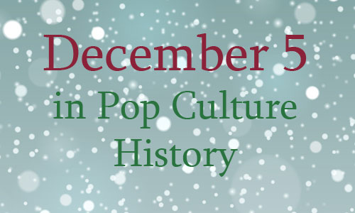 December 5 in Pop Culture History