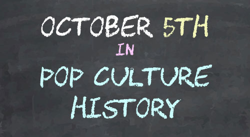 October 5 in Pop Culture History