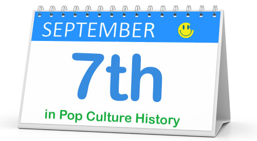 September 7 in Pop Culture History