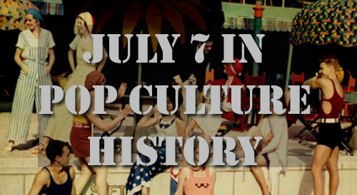 July 7 in Pop Culture History