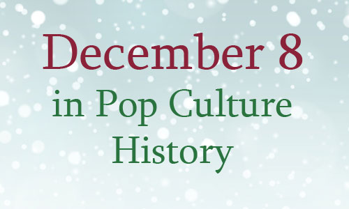 December 8 In Pop Culture History