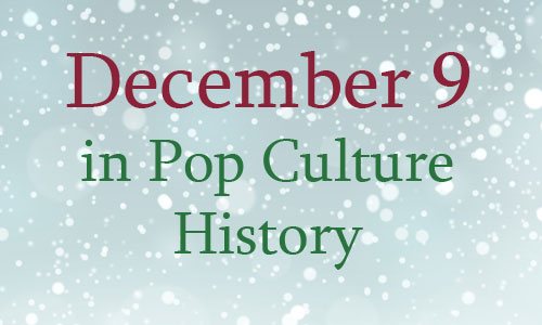 December 9 In Pop Culture History