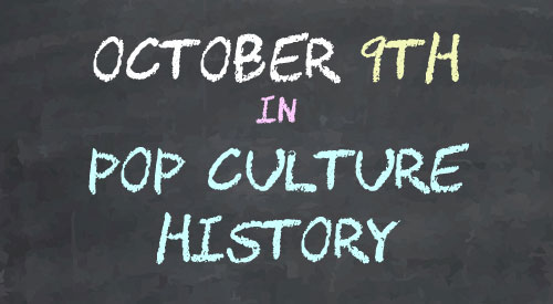 October 9 in Pop Culture History