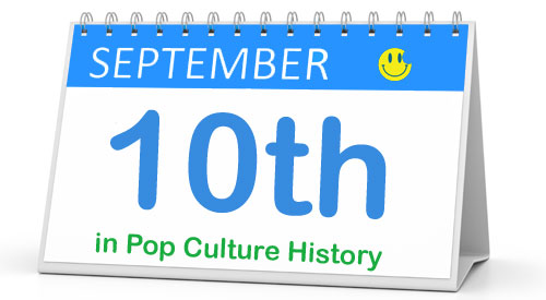 September 10 in Pop Culture History