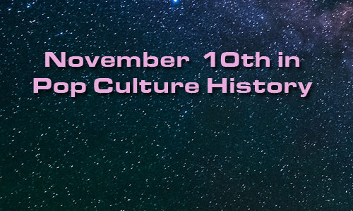 November 10 in Pop Culture History