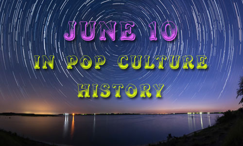 June 10 in Pop Culture History