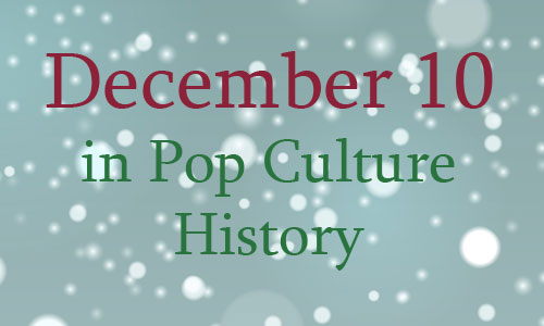 December 10 in Pop Culture History