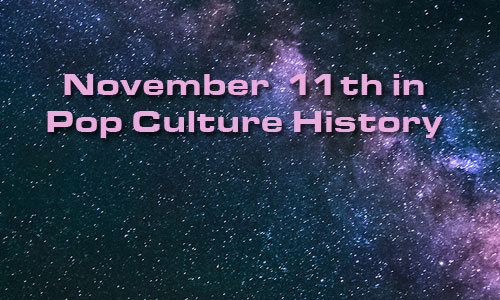 November 11 in Pop Culture History