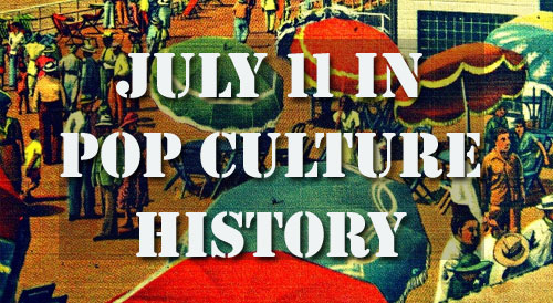 July 11 in Pop Culture History