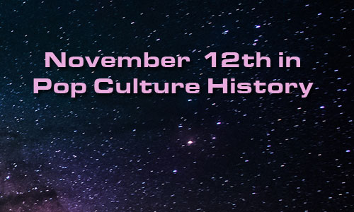 November 12 in Pop Culture History