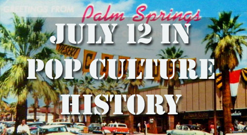 July 12 in Pop Culture History