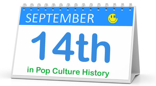 September 14 in Pop Culture History