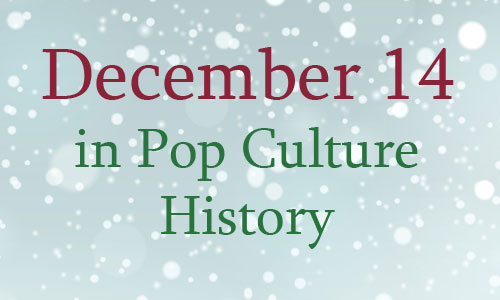 December 14 in Pop Culture History