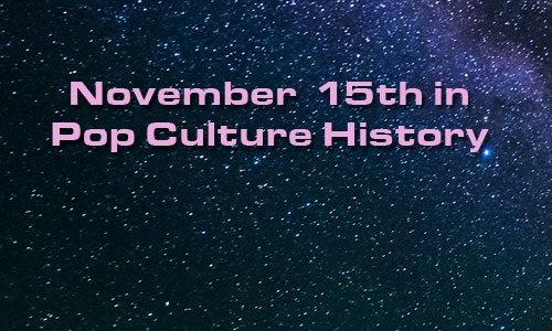 November 15 in Pop Culture History