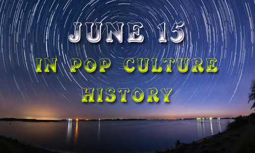 June 15 in Pop Culture History