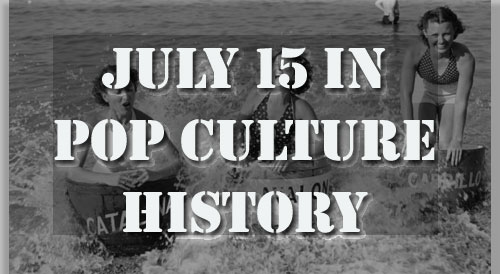 July 15 in Pop Culture History