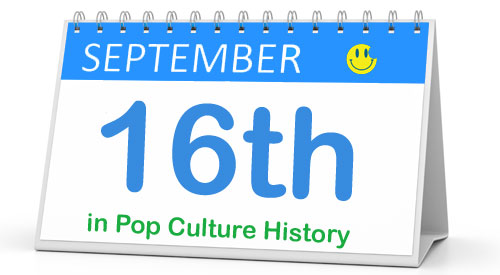 September 16 in Pop Culture History