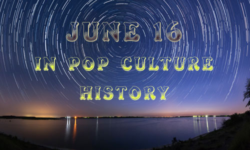 June 16 in Pop Culture History