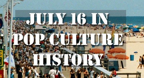 July 16 in Pop Culture History