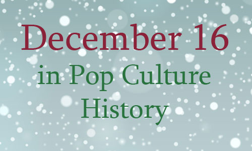 December 16 in Pop Culture History