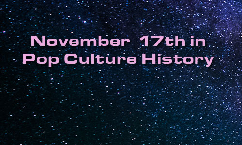 November 17 in Pop Culture History