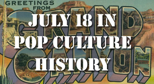 July 18 in Pop Culture History