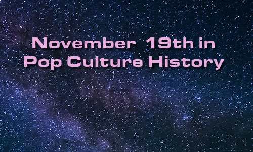 November 19 in Pop Culture History