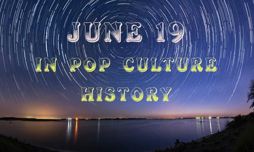 June 19 in Pop Culture History